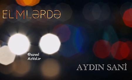 دانلود آهنگ آذربایجانی جدید Aydin Sani به نام Elmlerde